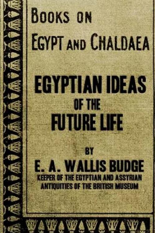 Egyptian Ideas Of The Future Life - EA Wallis Budge