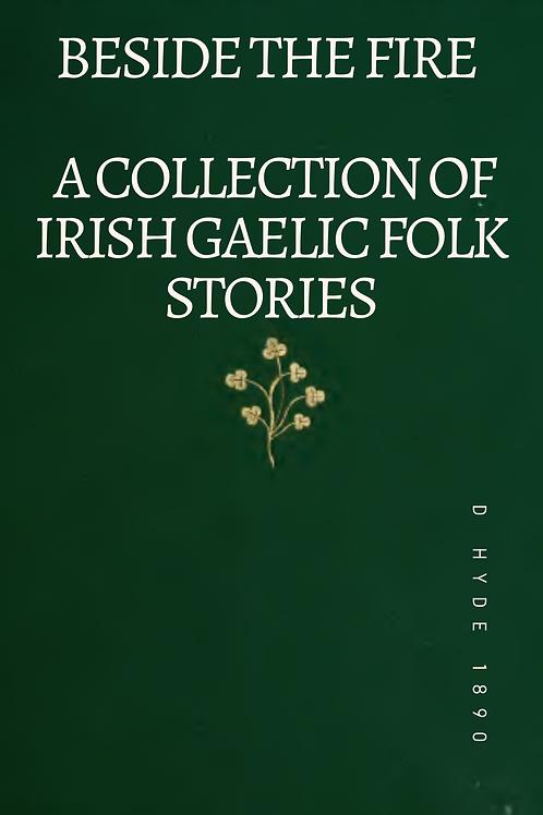 Beside the Fire - A Collection of Irish Gaelic Folk Stories - D Hyde 1890