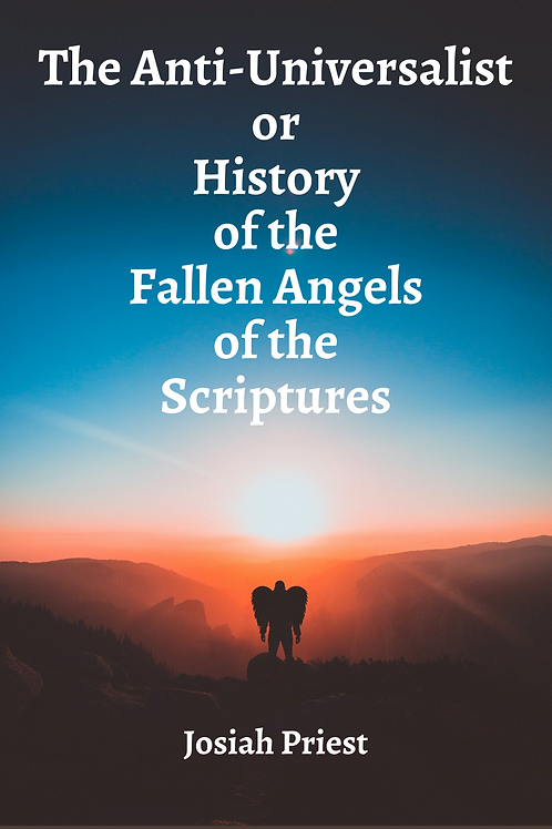 The Anti-Universalist or History of the Fallen Angels of the Scriptures