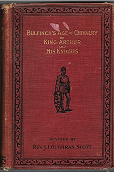 Age of Chivalry or King Arthur - His Knights - T Bulfinch
