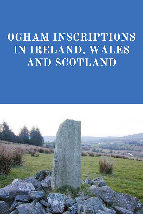 Ogham Inscriptions in Ireland, Wales and Scotland