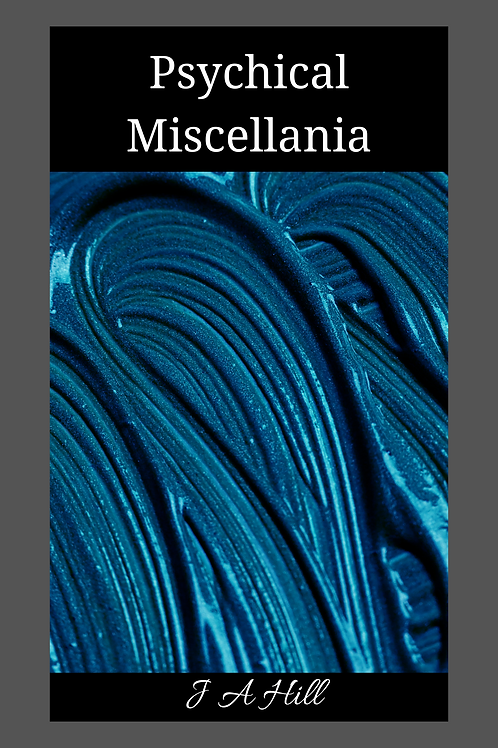 Psychical Miscellania - J A Hill