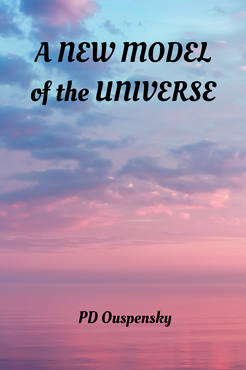 A NEW MODEL of the UNIVERSE - PD Ouspensky