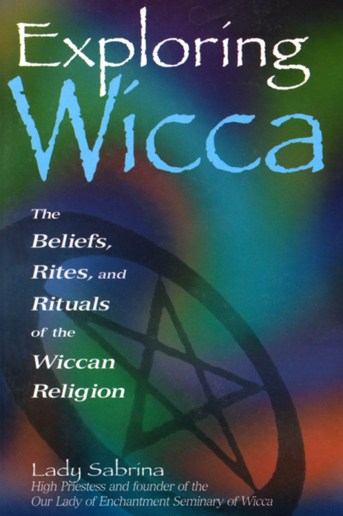 Exploring Wicca The Beliefs, Rites, and Rituals of the Wiccan Religion