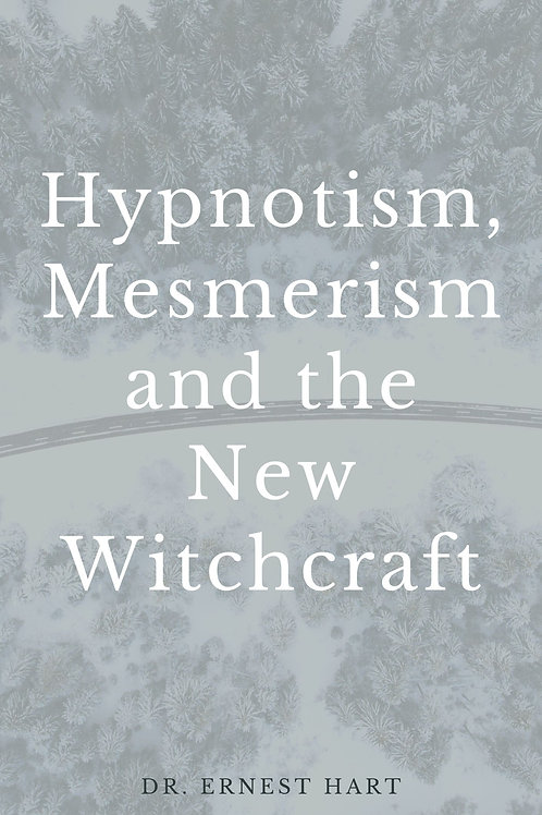 Hypnotism, Mesermism and the New Witchcraft Hart 1896
