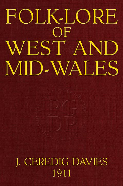 Folk-Lore of West and Mid-Wales - J C Davies 1911