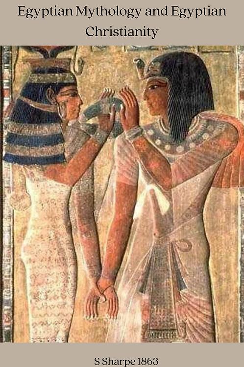 Egyptian Mythology and Egyptian Christianity - S Sharpe 1863