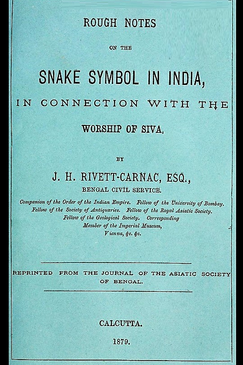 Rough Notes on the Snake Symbol in India - J H Rivett-Carnac - 1879