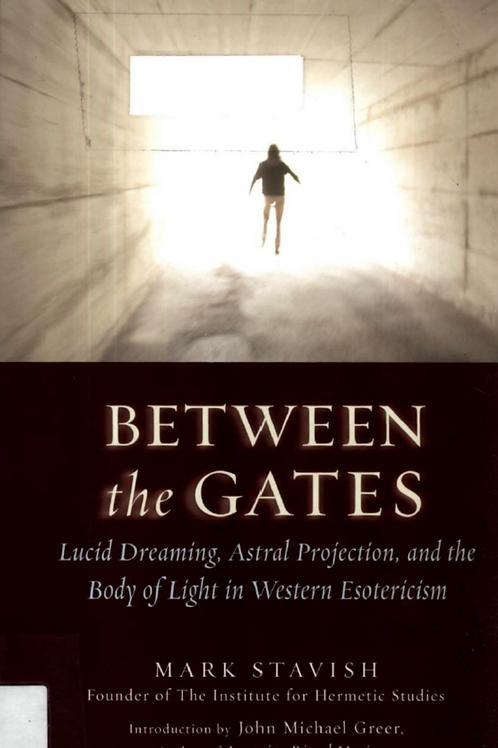 Between the Gates Lucid Dreaming - Mark Stavish