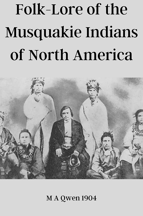Folk-Lore of the Musquakie Indians of North America - M A Qwen 1904