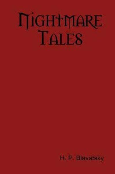 Nightmare Tales - H P Blavatsky 1907