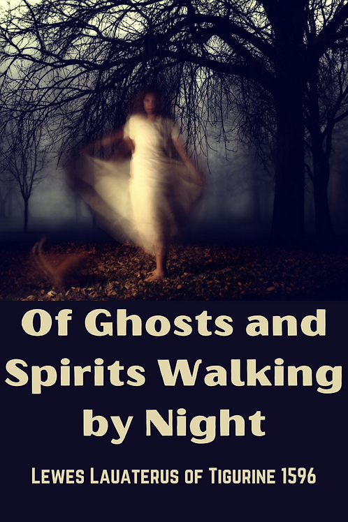 Of Ghosts and Spirits Walking by Night - Lewes Lauaterus of Tigurine 1596