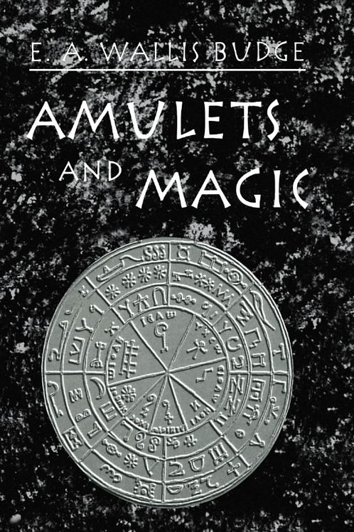 Amulets and Magic - EA Wallis Budge