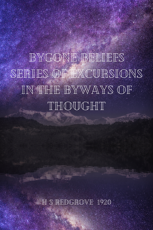 Bygone beliefs - Series of Excursions in the Byways of Thought - H S Redgrove 19