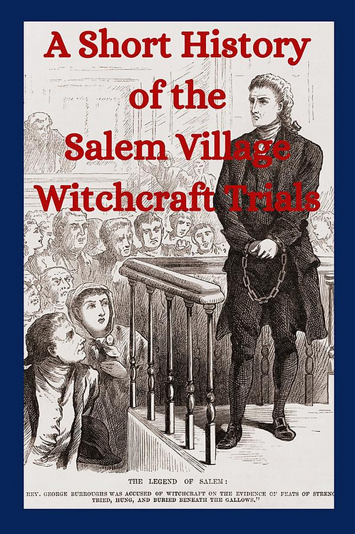 A Short History of the Salem Village Witchcraft Trials