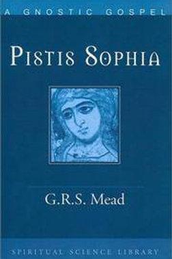 Pistis Sophia- a Gnostic Miscellany - G R S Mead 1921