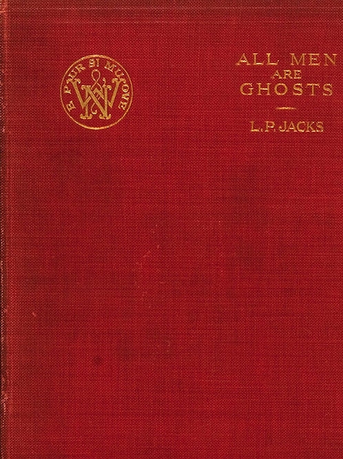 All Men Are Ghosts - L P Jacks 1913