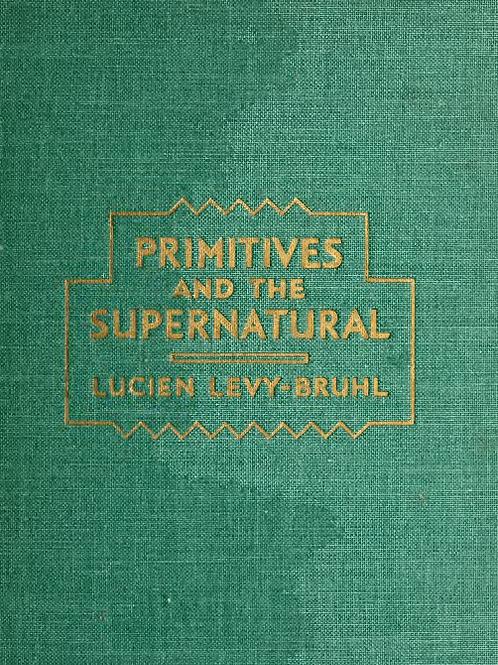 Primitives and the Supernatural LL Bruhl 1935