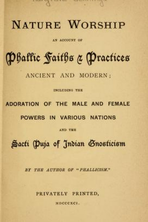 Nature Worship an Account of Phallic Faiths and Practices - H Jennings 1891