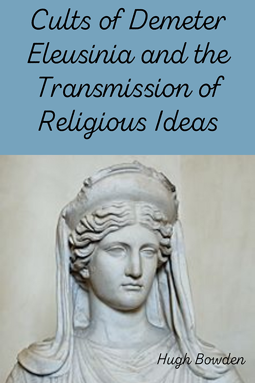 Cults of Demeter Eleusinia and the Transmission of Religious Ideas - Hugh Bowden