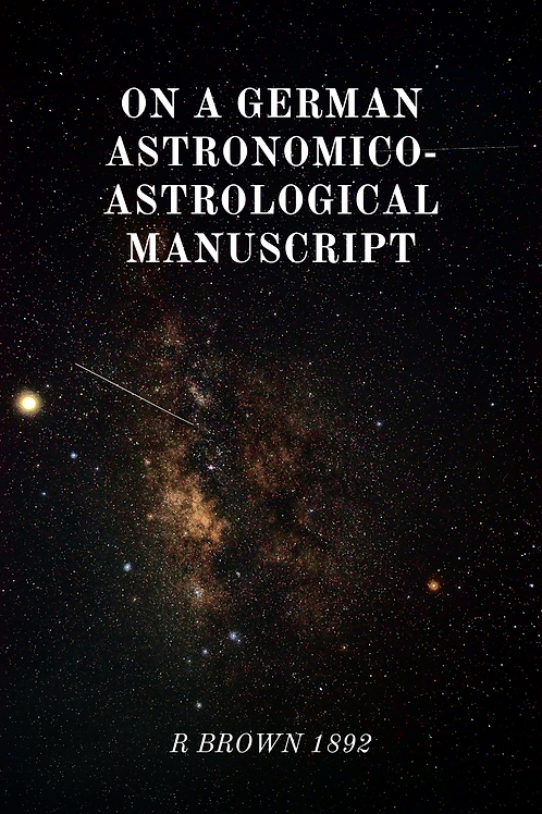 On a German Astronomico-Astrological Manuscript - R Brown 1892
