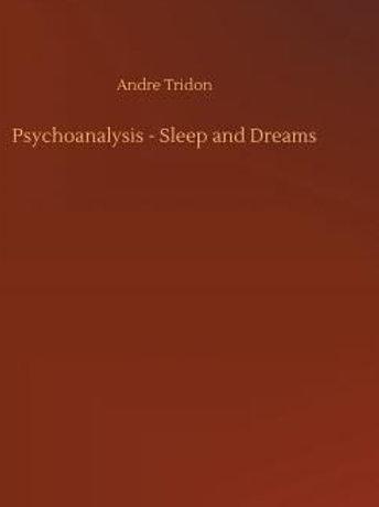 Psychoanalysis, Sleep and Dreams - A Tridon 1921