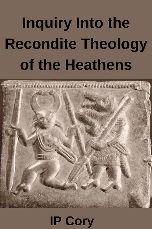 Mythological Ínquiry Into the Recondite Theology of the Heathens - IP Cory