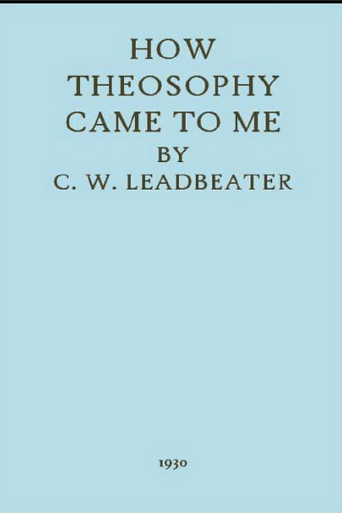 How Theosophy Came to Me - CW Leadbetter