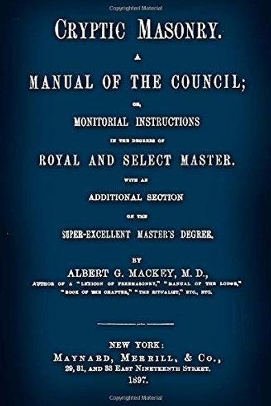 Cryptic Masonry - A Manual of the Council - A G Mackey  1897