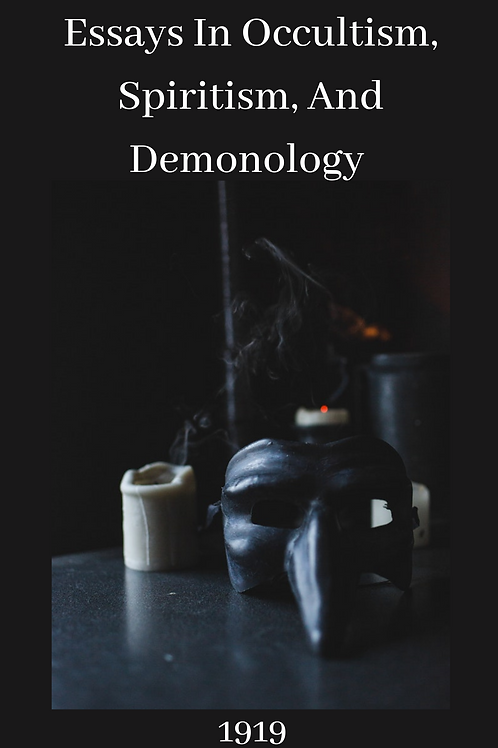 Essays In Occultism, Spiritism, And Demonology 1919