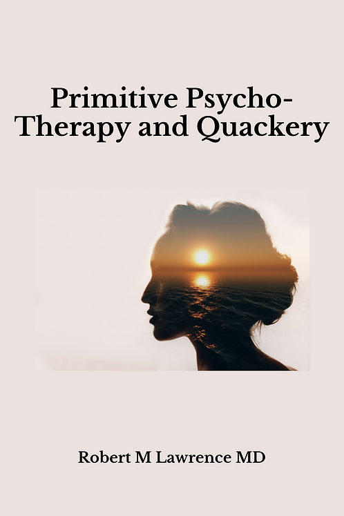 Primitive Psycho-Therapy and Quackery - Robert M Lawrence MD