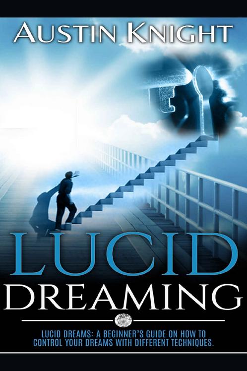 Lucid Dreaming - A Beginner's Guide - Austin Knight