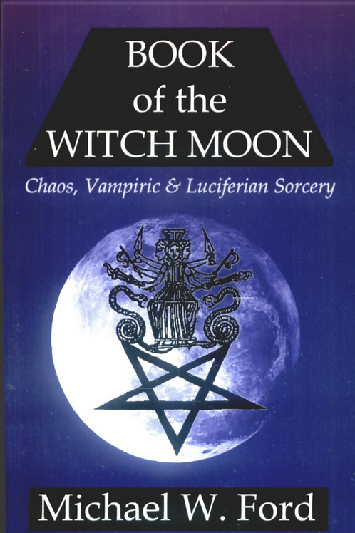 Book of the Witch Moon Chaos, Vampiric & Luciferian Sorcery - Michael W Ford