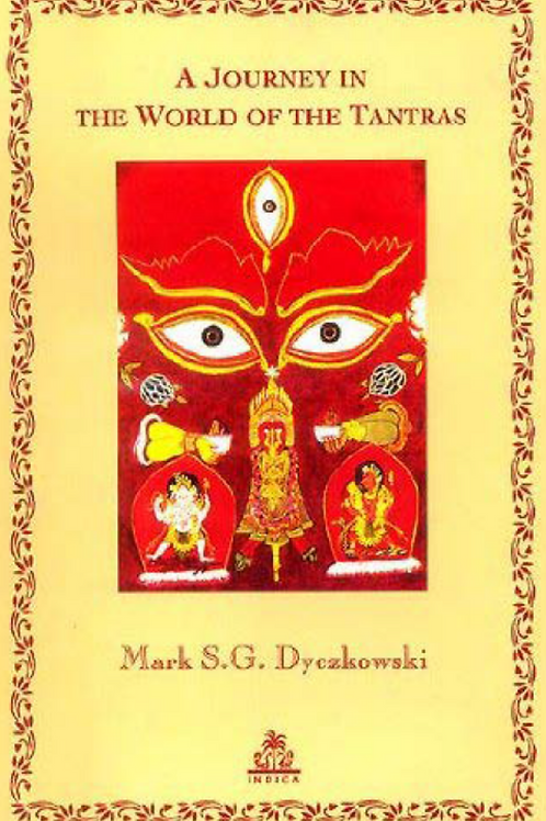 A Journey In The World Of Tantras - Mark S. G. Dyczkowski