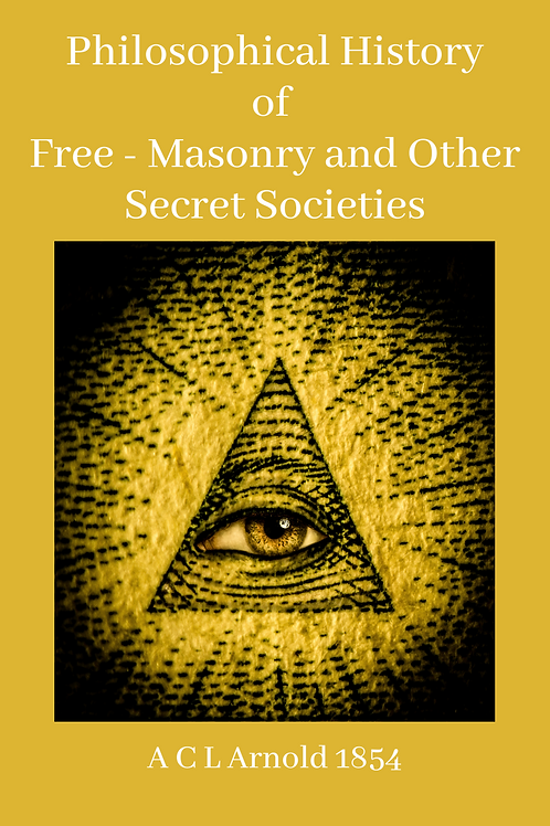 Philosophical History of Free - Masonry and Other Secret Societies - ACL Arnold