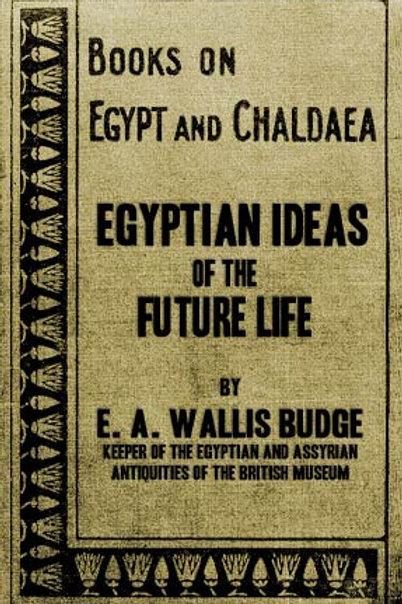 Egyptian Ideas Of The Future Life Sir Wallis Budge