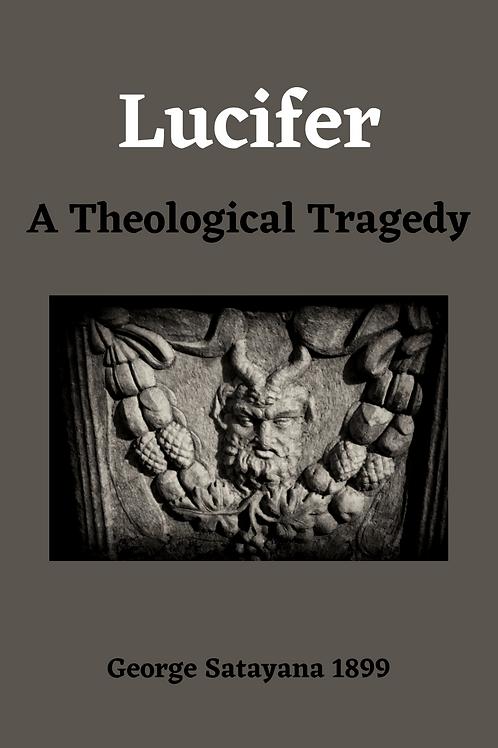 Lucifer A Theological Tragedy - George Satayana 1899