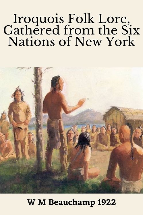 Iroquois Folk Lore, Gathered from the Six Nations of New York - W M Beauchamp