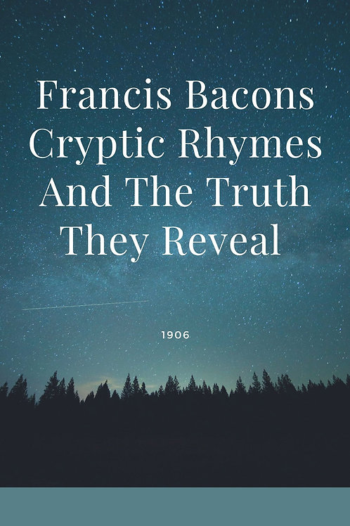 Francis Bacons Cryptic Rhymes And The Truth They Reveal 1906