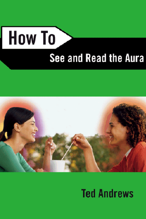 How to See and Read the Aura - Ted Andrews