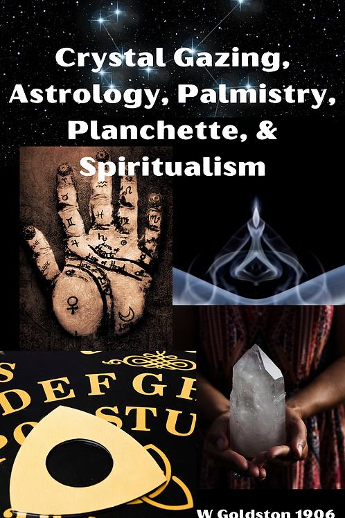 Crystal Gazing - Astrology, Palmistry, Planchette, & Spiritualism - W Goldston