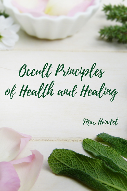 Occult Principles of Health and Healing - Max Heindel