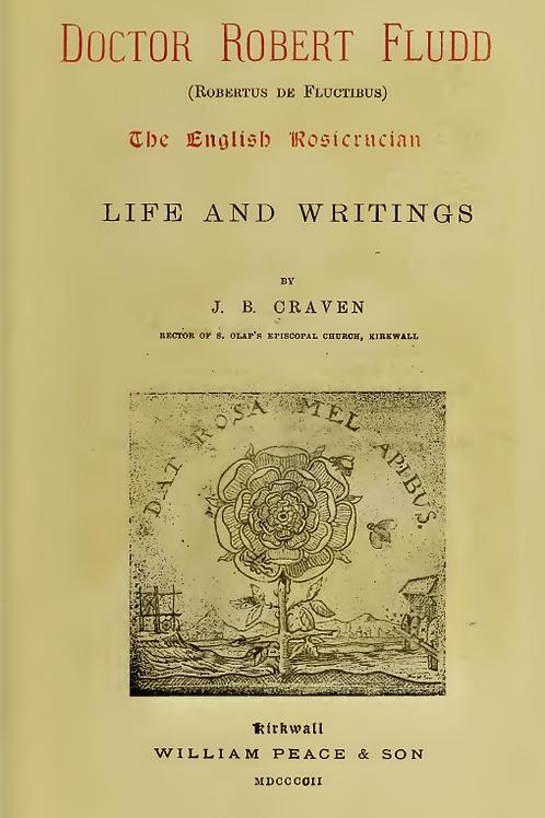 Doctor Robert Fludd - the English Rosicrucian, Life,  Writings - J B Craven 1902