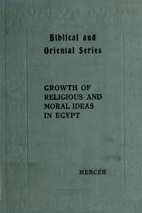 Growth of Religious and Moral Ideas in Egypt - S A B Mercer 1919