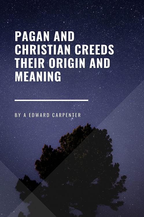 Pagan and Christian Creeds their Origin and Meaning  Edward Carpenter