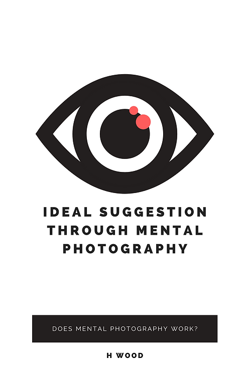 Ideal Suggestion Through Mental Photography - H Wood