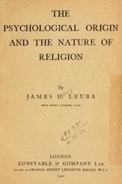 Psychological Origin and the Nature of Religion - J H Leuba
