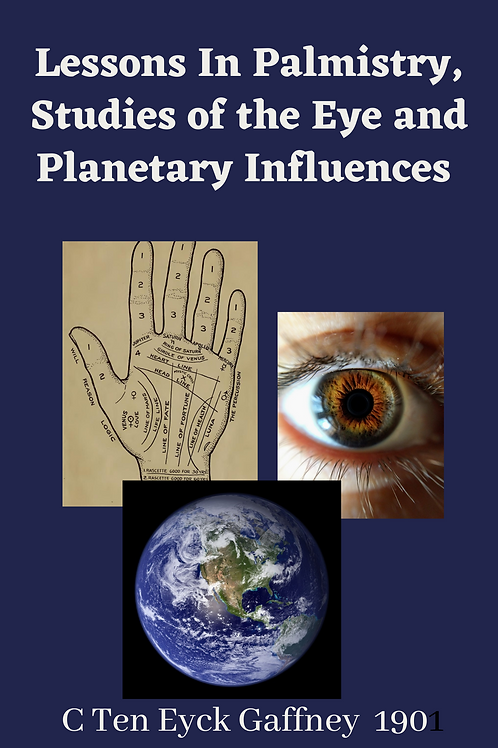 Lessons In Palmistry, Studies of the Eye and Planetary Influences - C Ten Eyck G