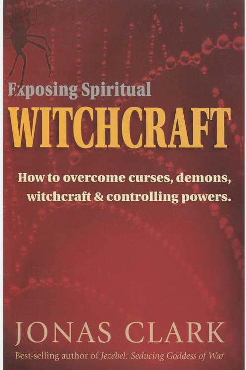 Exposing Spiritual Witchcraft - Jonas Clark