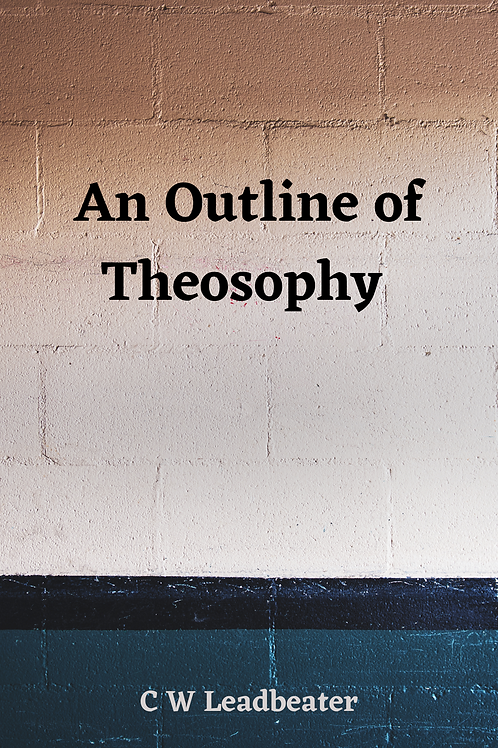 An Outline of Theosophy - C W Leadbeater
